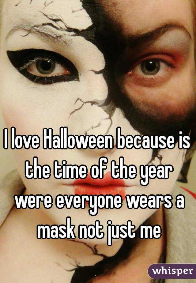 I love Halloween because is the time of the year were everyone wears a mask not just me