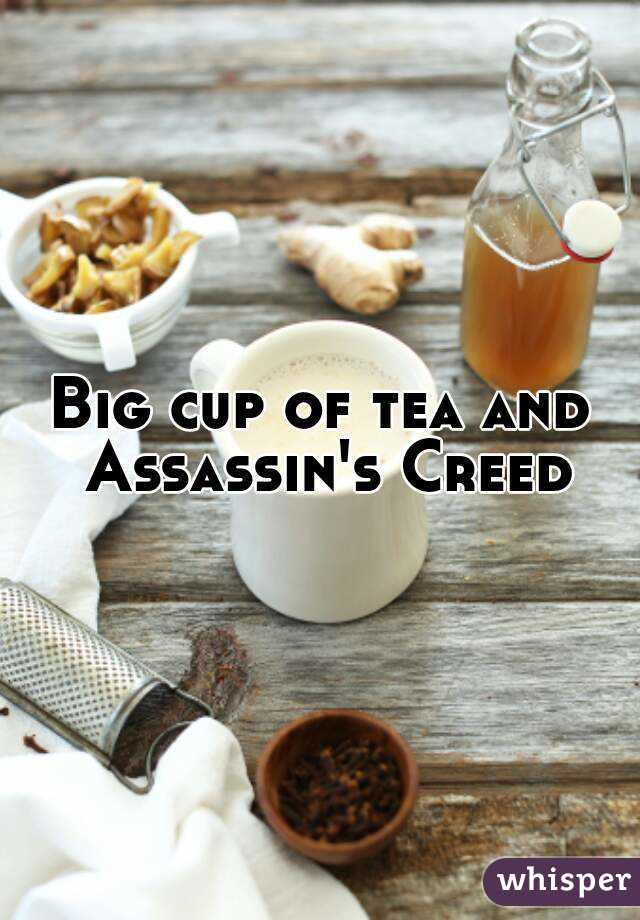 Big cup of tea and Assassin's Creed