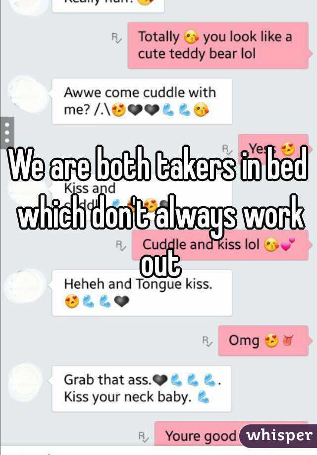 We are both takers in bed which don't always work out