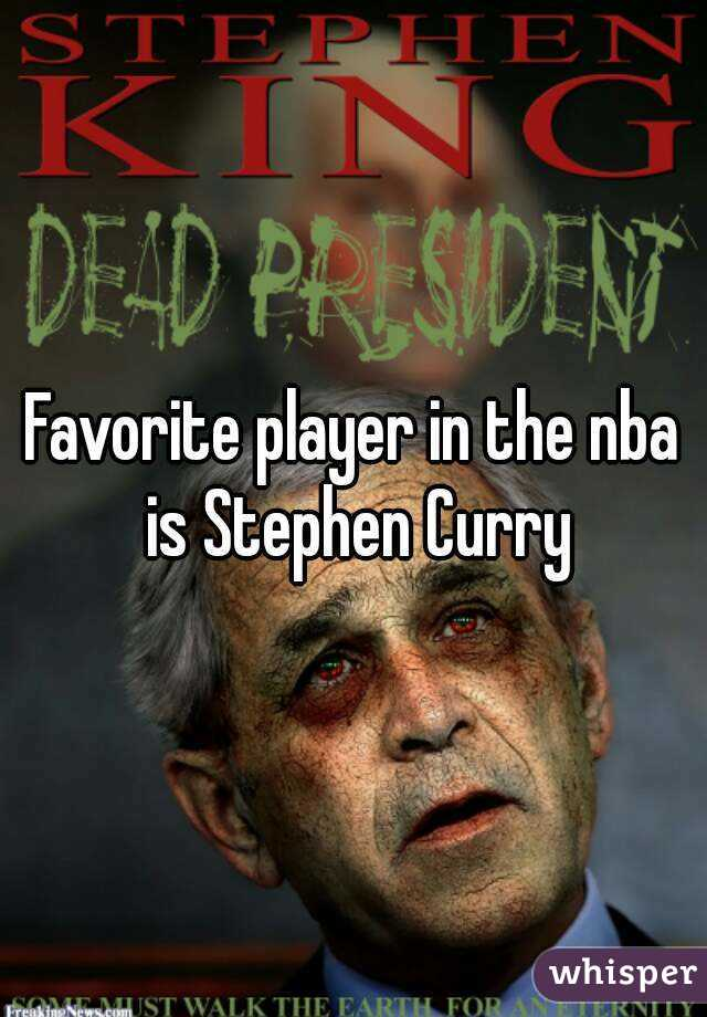 Favorite player in the nba is Stephen Curry