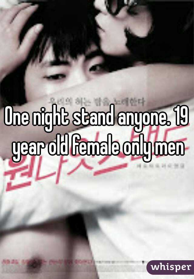 One night stand anyone. 19 year old female only men