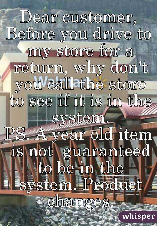 Dear customer, Before you drive to my store for a return, why don't you call the store to see if it is in the system. PS. A year old item is not  guaranteed to be in the system. Product changes.