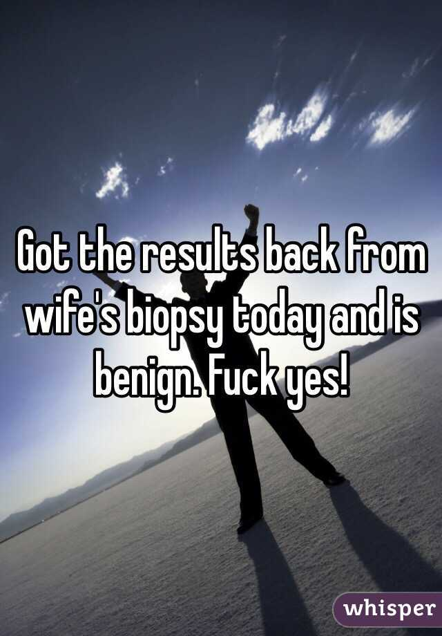 Got the results back from wife's biopsy today and is benign. Fuck yes!