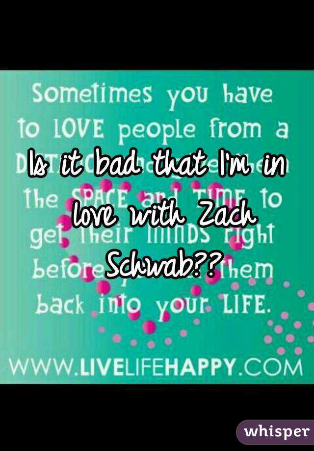 Is it bad that I'm in love with Zach Schwab??
