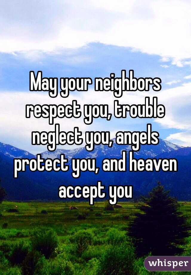 May your neighbors respect you, trouble neglect you, angels protect you, and heaven accept you