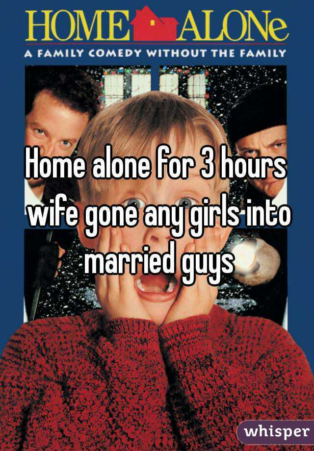 Home alone for 3 hours wife gone any girls into married guys