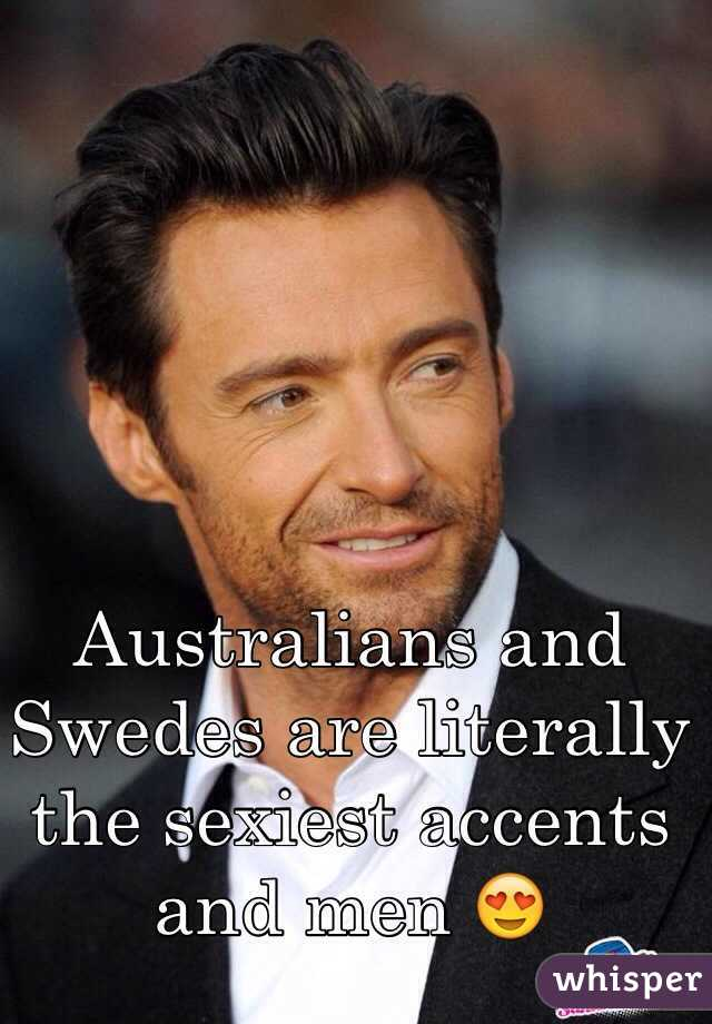 Australians and Swedes are literally the sexiest accents and men 😍