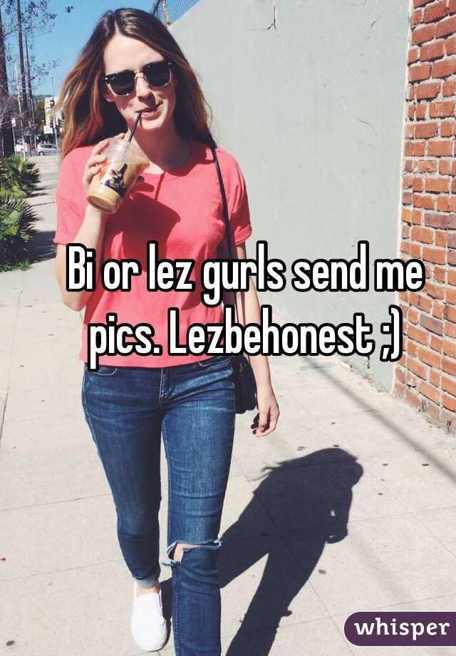 Bi or lez gurls send me pics. Lezbehonest ;)