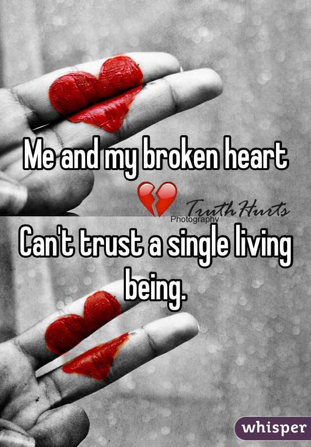 Me and my broken heart 💔 Can't trust a single living being.
