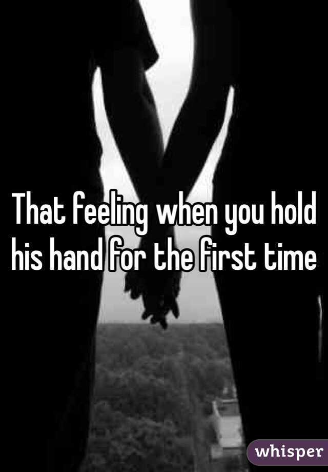 That feeling when you hold his hand for the first time