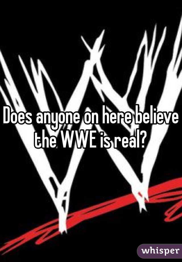 Does anyone on here believe the WWE is real?