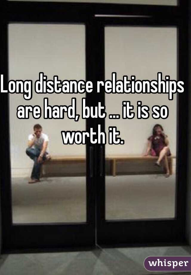 Long distance relationships are hard, but ... it is so worth it.
