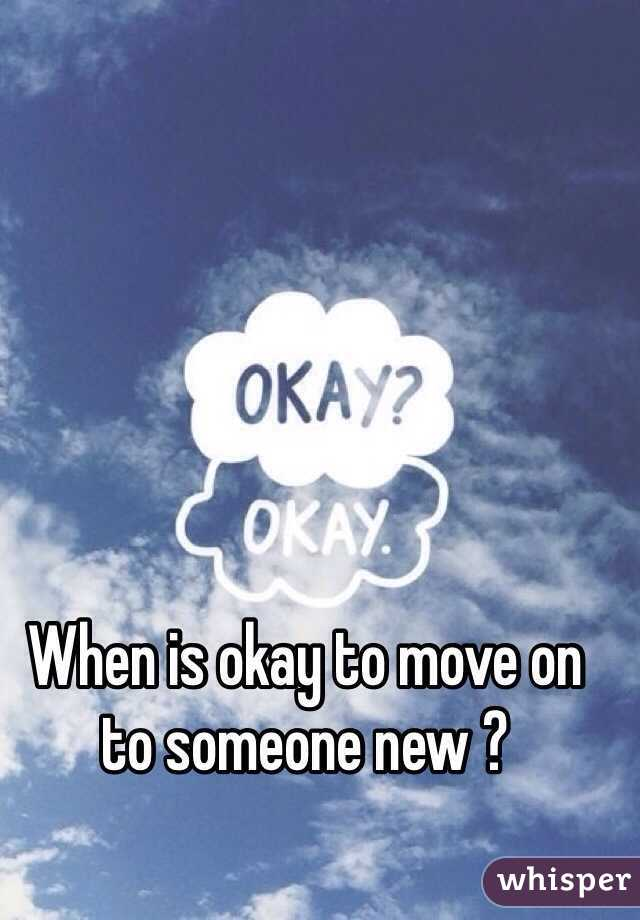 When is okay to move on to someone new ?