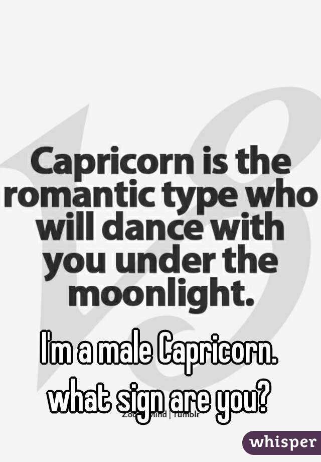 I'm a male Capricorn. what sign are you?