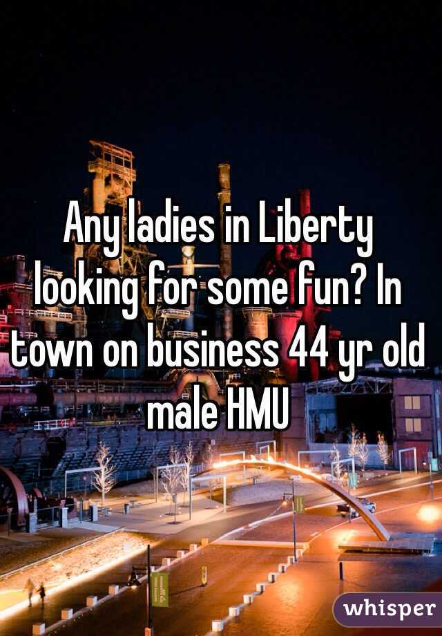 Any ladies in Liberty looking for some fun? In town on business 44 yr old male HMU