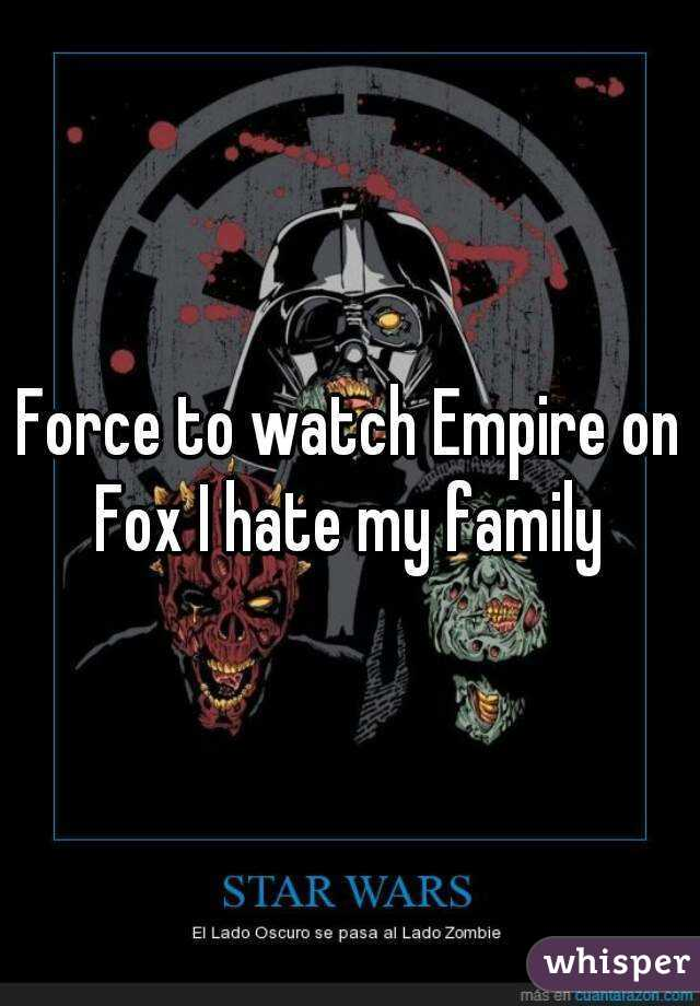 Force to watch Empire on Fox I hate my family