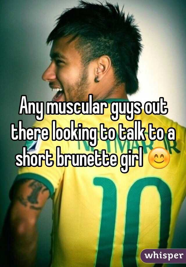Any muscular guys out there looking to talk to a short brunette girl 😊