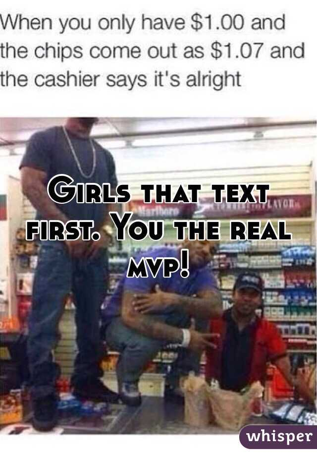 Girls that text first. You the real mvp!