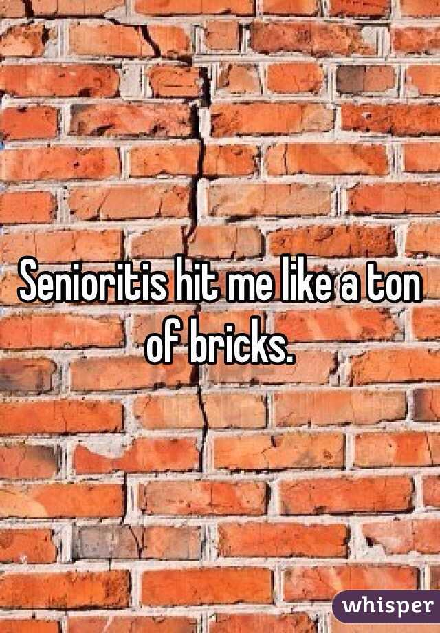 Senioritis hit me like a ton of bricks.