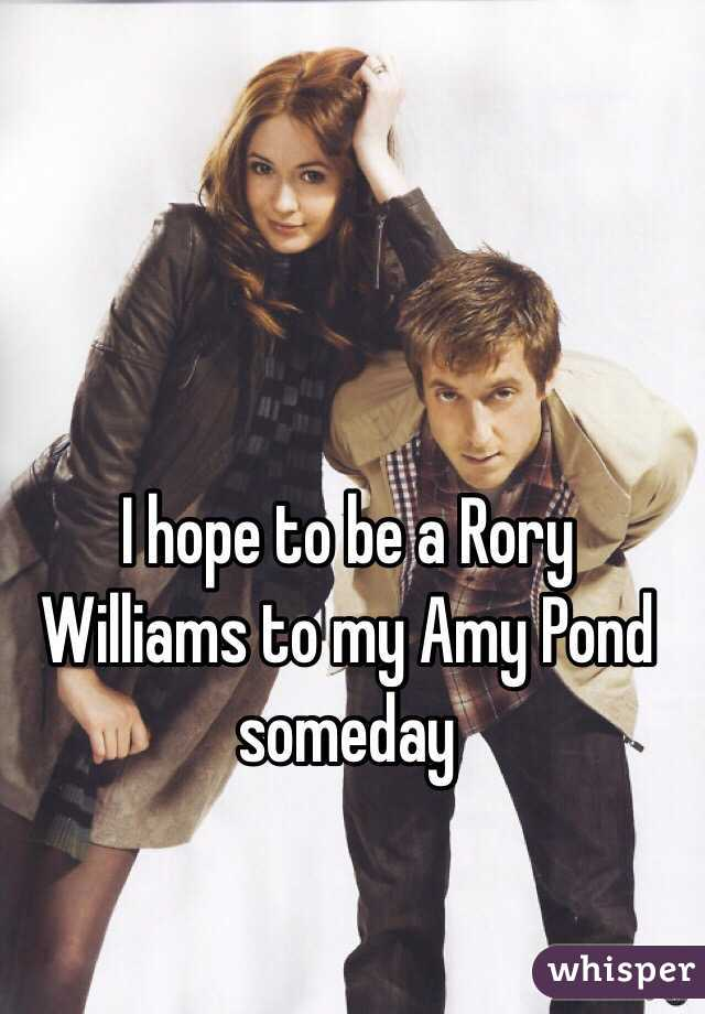 I hope to be a Rory Williams to my Amy Pond someday