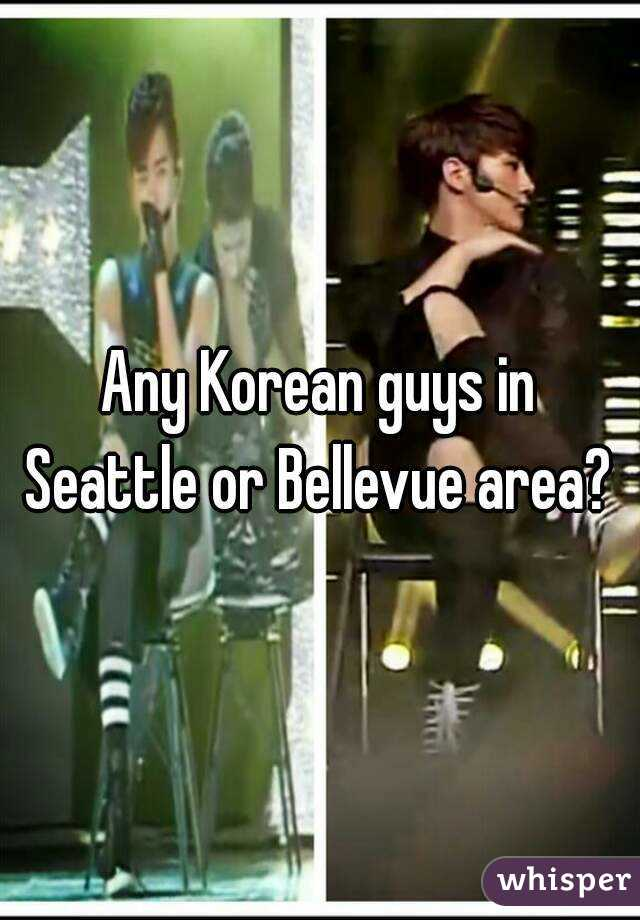 Any Korean guys in Seattle or Bellevue area?