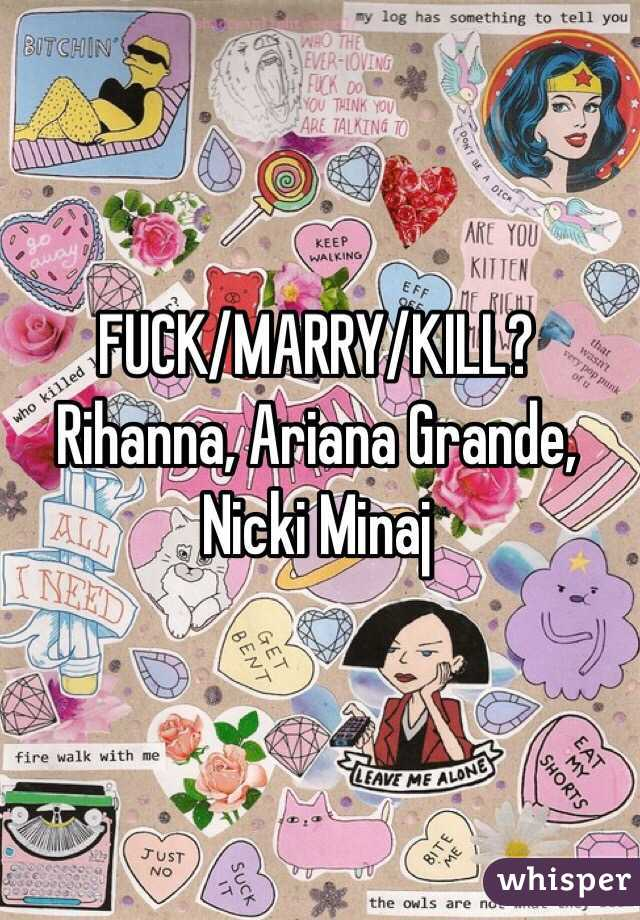 FUCK/MARRY/KILL? Rihanna, Ariana Grande, Nicki Minaj