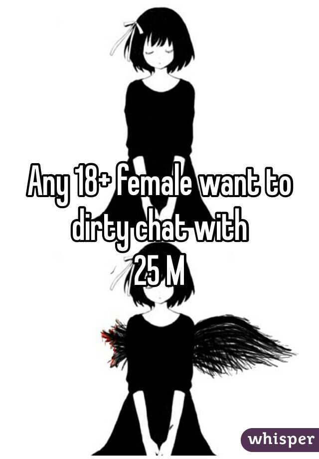 Any 18+ female want to dirty chat with 25 M