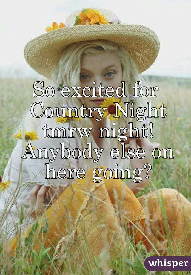 So excited for Country Night tmrw night! Anybody else on here going?