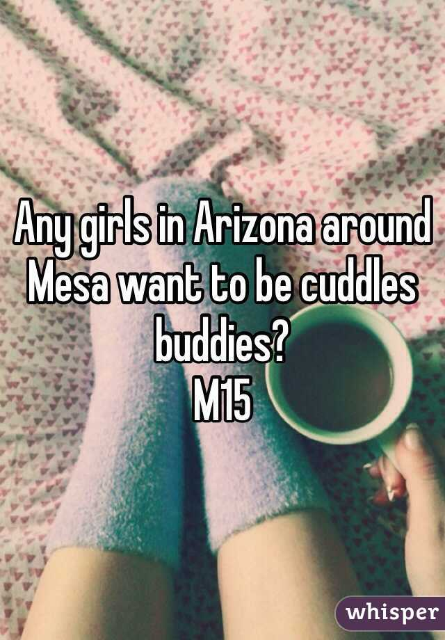 Any girls in Arizona around Mesa want to be cuddles buddies? M15