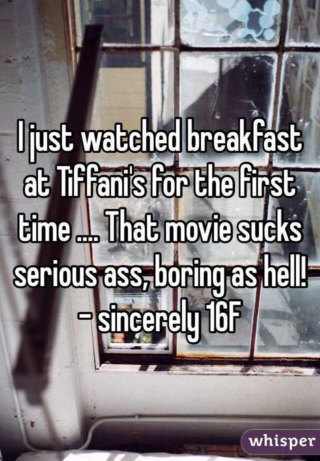 I just watched breakfast at Tiffani's for the first time .... That movie sucks serious ass, boring as hell! - sincerely 16F
