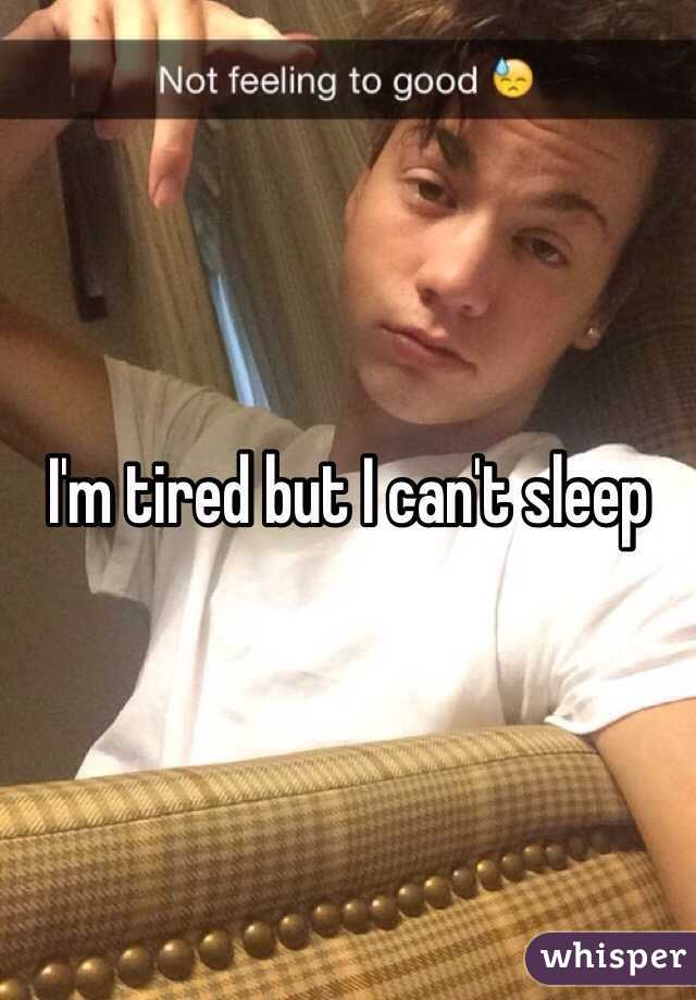 I'm tired but I can't sleep