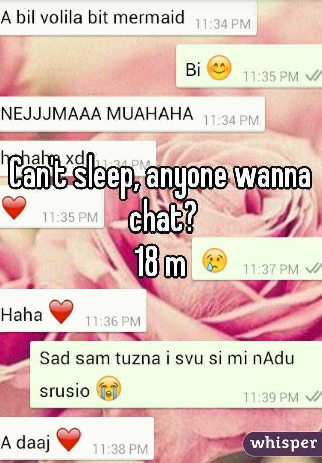 Can't sleep, anyone wanna chat? 18 m