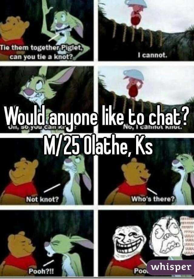 Would anyone like to chat? M/25 Olathe, Ks