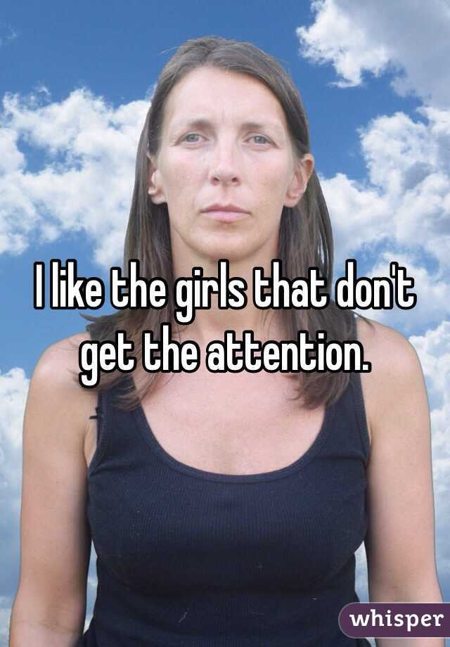 I like the girls that don't get the attention.