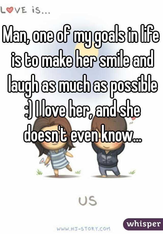 Man, one of my goals in life is to make her smile and laugh as much as possible :) I love her, and she doesn't even know...