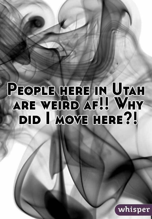 People here in Utah are weird af!! Why did I move here?!