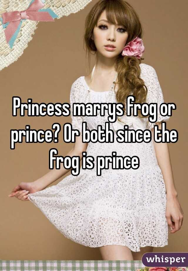 Princess marrys frog or prince? Or both since the frog is prince