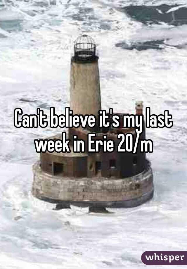 Can't believe it's my last week in Erie 20/m