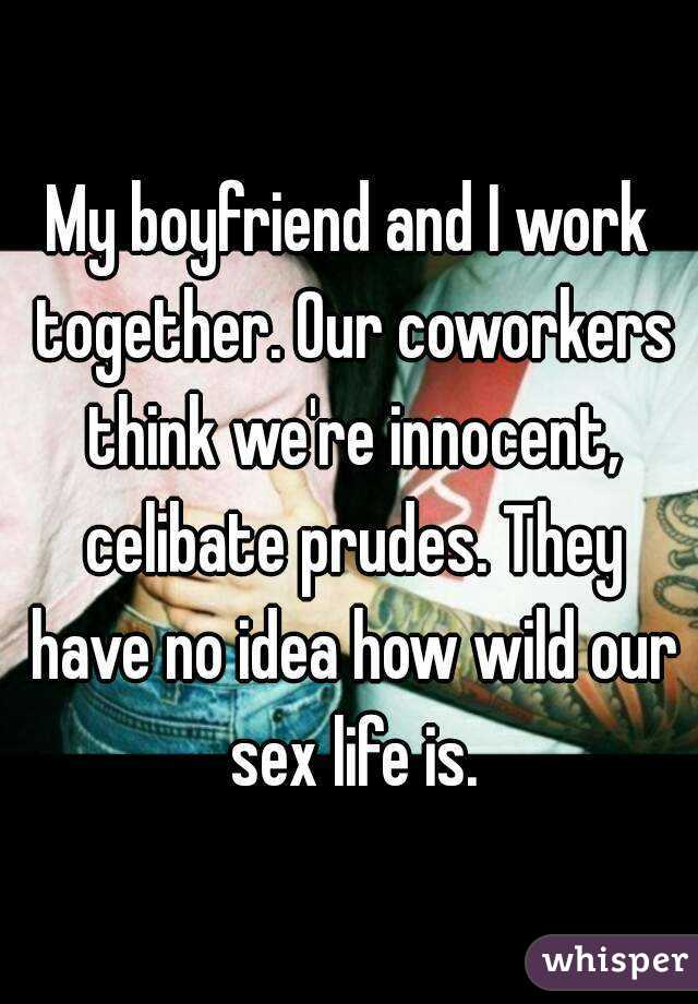My boyfriend and I work together. Our coworkers think we're innocent, celibate prudes. They have no idea how wild our sex life is.