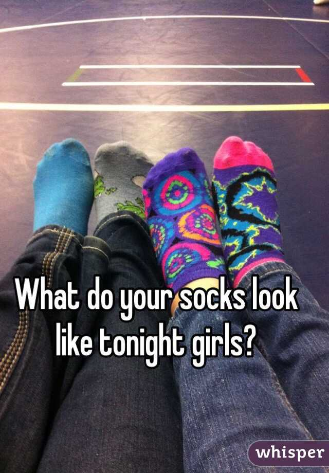 What do your socks look like tonight girls?