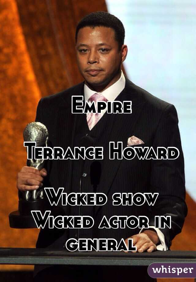 Empire   Terrance Howard  Wicked show Wicked actor in general