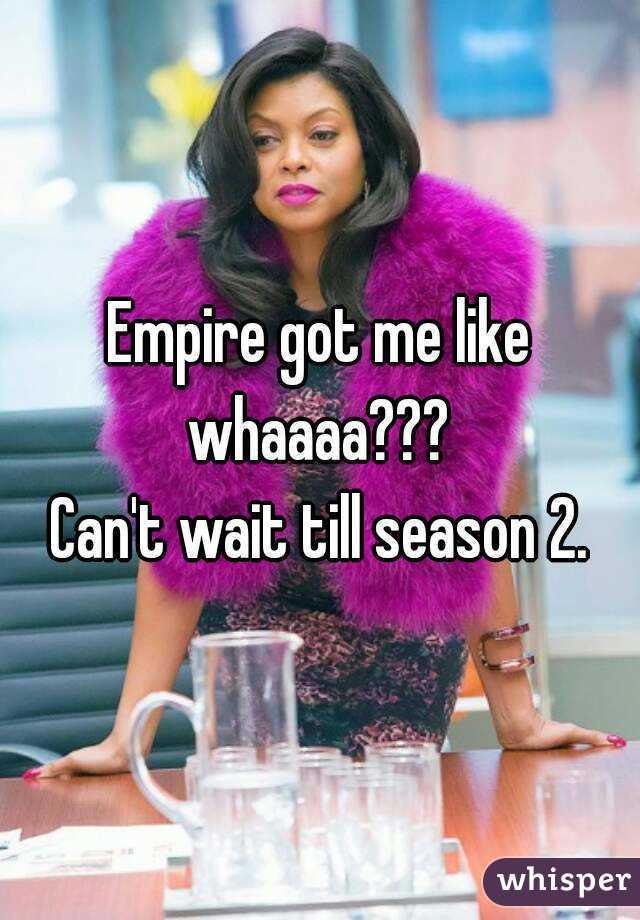 Empire got me like whaaaa???  Can't wait till season 2.