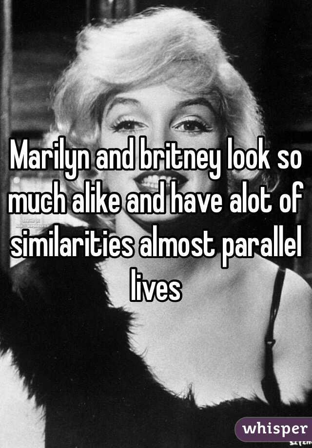 Marilyn and britney look so much alike and have alot of similarities almost parallel lives