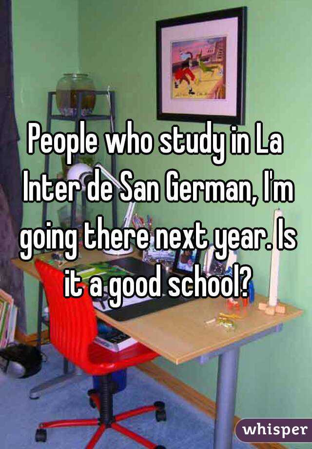 People who study in La Inter de San German, I'm going there next year. Is it a good school?