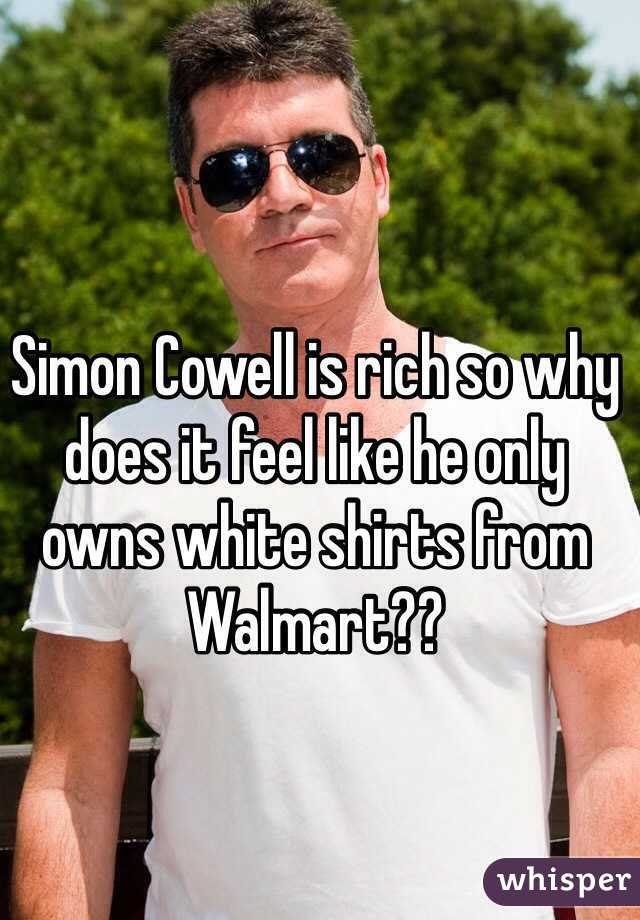 Simon Cowell is rich so why does it feel like he only owns white shirts from Walmart??