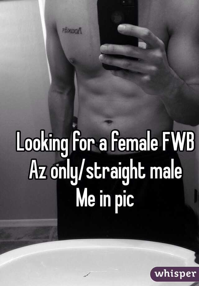 Looking for a female FWB  Az only/straight male  Me in pic