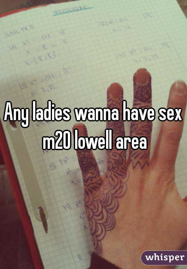 Any ladies wanna have sex m20 lowell area