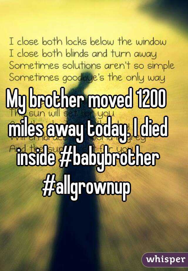 My brother moved 1200 miles away today. I died inside #babybrother #allgrownup