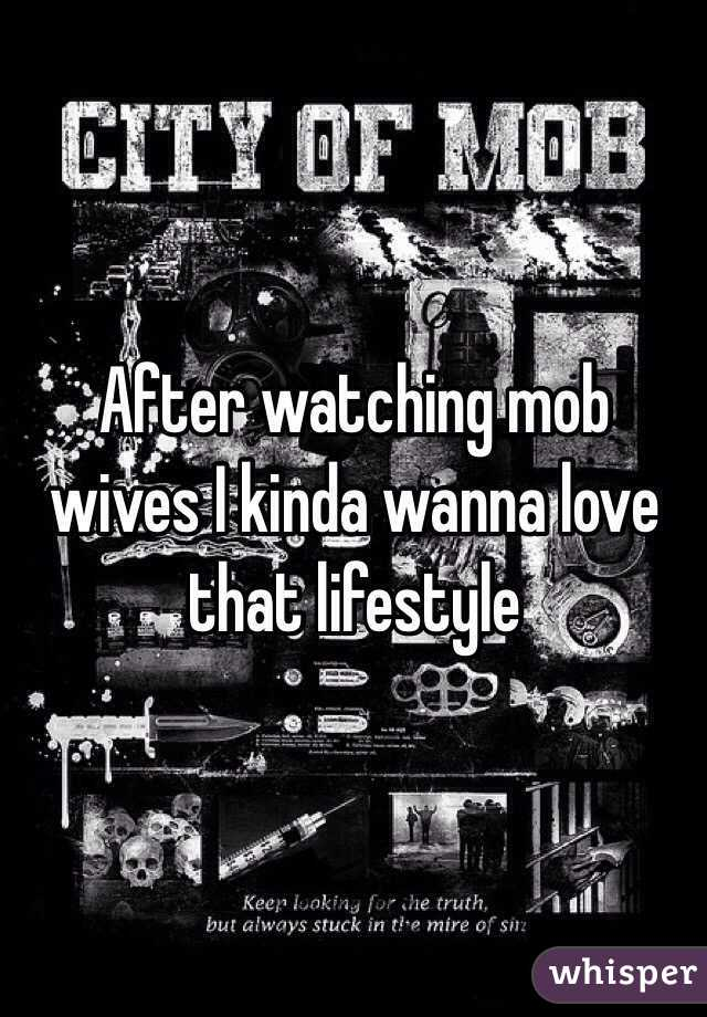 After watching mob wives I kinda wanna love that lifestyle