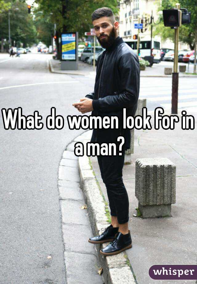 What do women look for in a man?